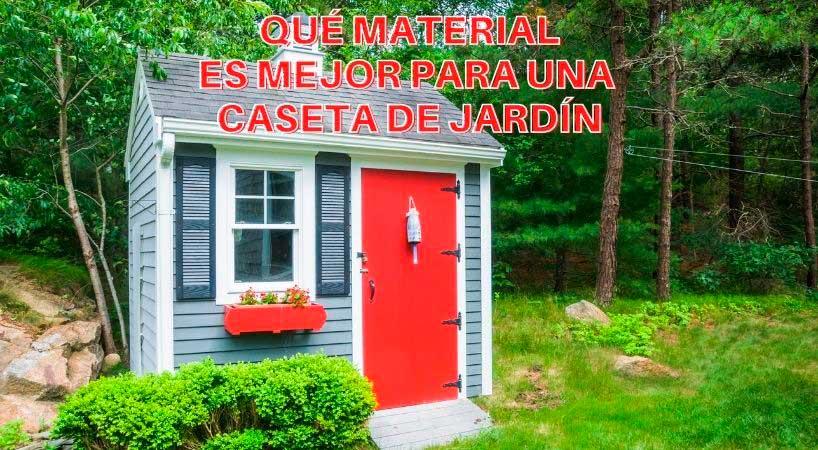 Qué material es mejor para una caseta de jardín