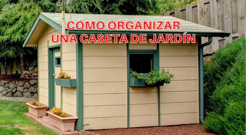 Cómo organizar una caseta de jardín