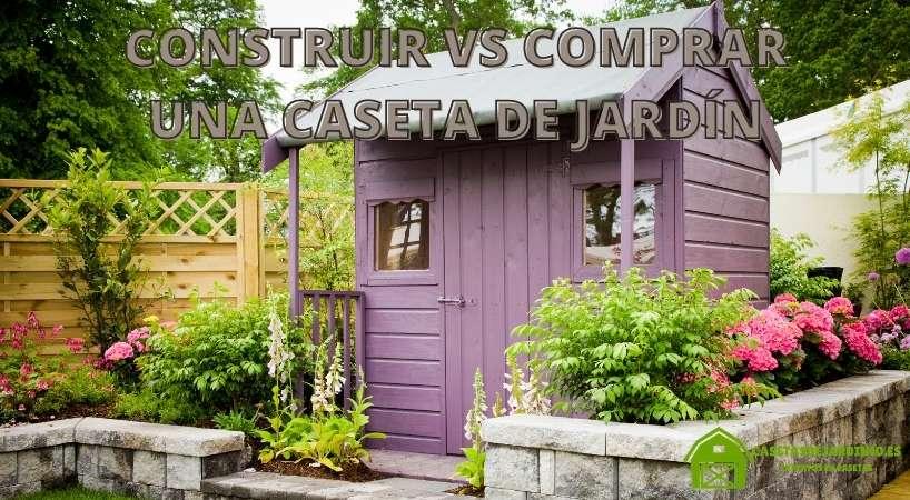 ¿Comprar o construir una caseta de jardín?